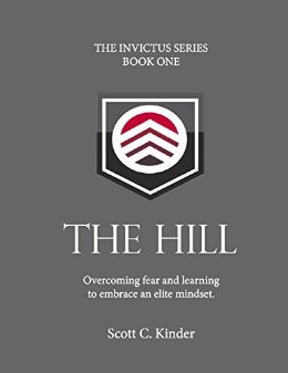 The Hill: Invictus Series Book One: Overcoming Fear and Learning To Embrace an Elite Mindset