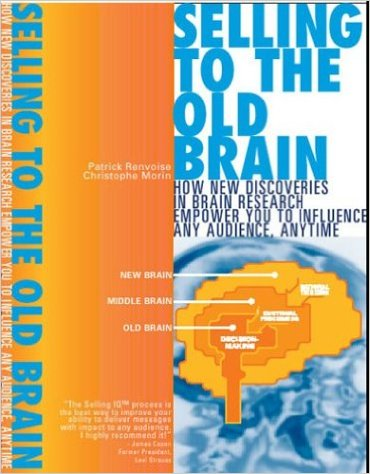 Selling to the Old Brain: How New Discoveries In Brain Research Empower You To Influence Any Audience, Anytime