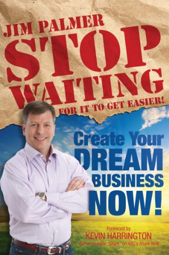 Stop Waiting for It to Get Easier: Create Your Dream Business Now!