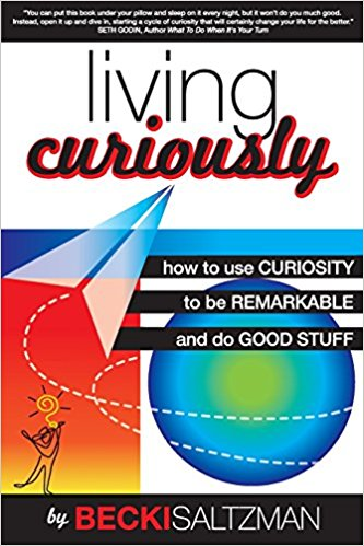 Living Curiously: How to Use Curiosity to Be Remarkable and Do Good Stuff