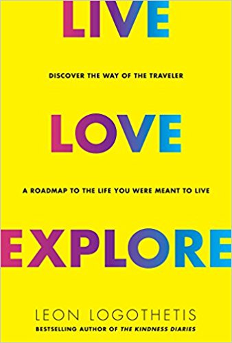 Live, Love, Explore: Discover the Way of the Traveler: A Roadmap to the Life You Were Meant to Live