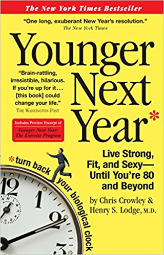 Younger Next Year: Live Strong, Fit, and Sexy — Until You're 80 and Beyond