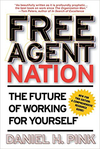 Free Agent Nation: The Future of Working for Yourself, by Daniel H. Pink