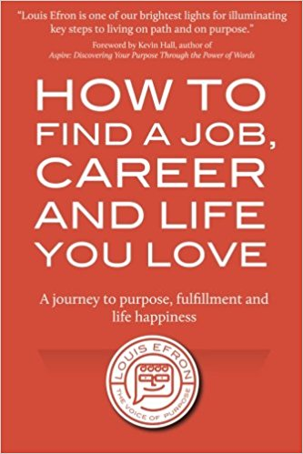 How to Find a Job, Career and Life You Love: A journey to purpose, fulfillment and life happiness