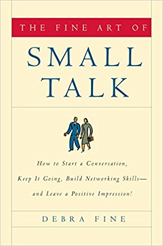 The Fine Art of Small Talk: How To Start a Conversation, Keep It Going, Build Networking Skills — and Leave a Positive Impression!