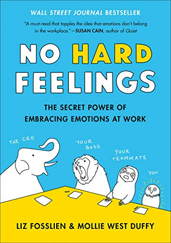 No Hard Feelings: The Secret Power of Embracing Emotion at Work