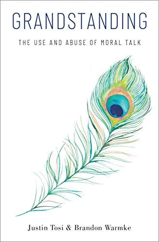 Grandstanding: The Use and Abuse of Moral Talk