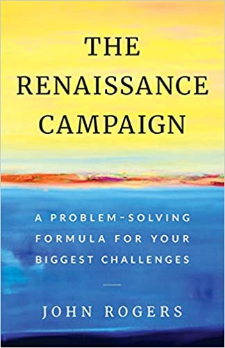 The Renaissance Campaign: A Problem-Solving Formula for Your Biggest Challenges