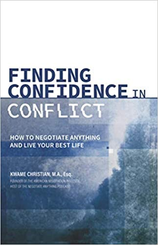 Finding Confidence in Conflict: How to Negotiate Anything and Live Your Best Life